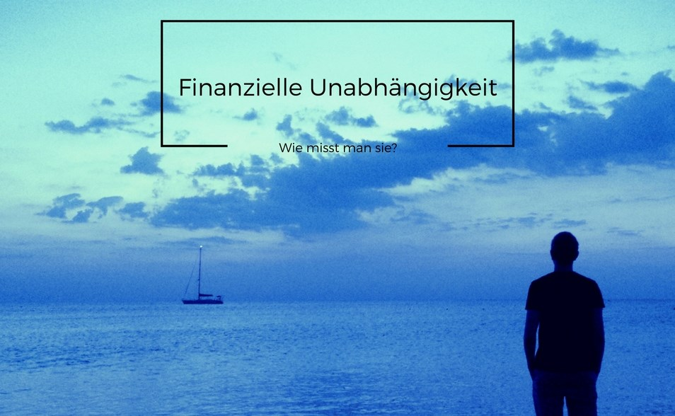 Wie Kannst Du Deine Finanzielle Unabhängigkeit Messen